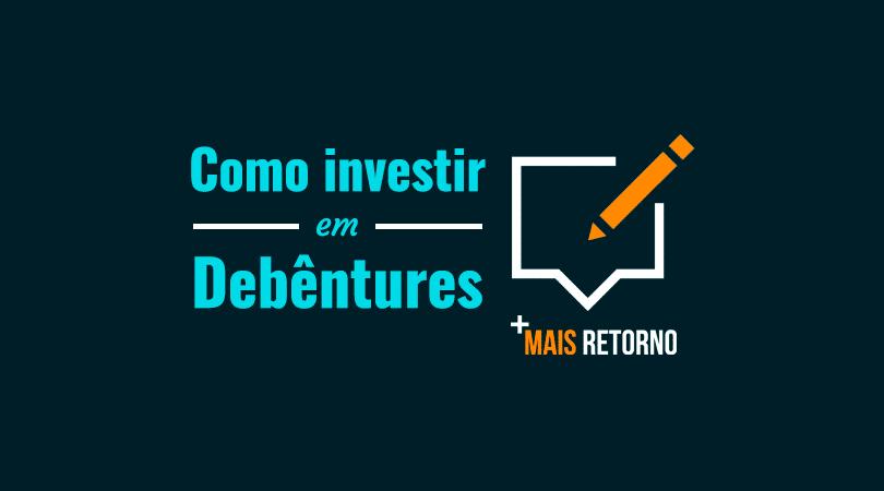 Como investir em debêntures