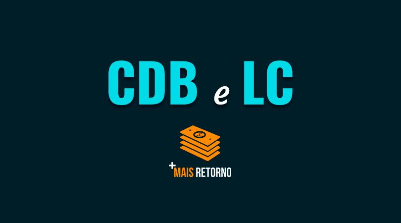 O que é CDB e LC – Vale ou não a pena investir?