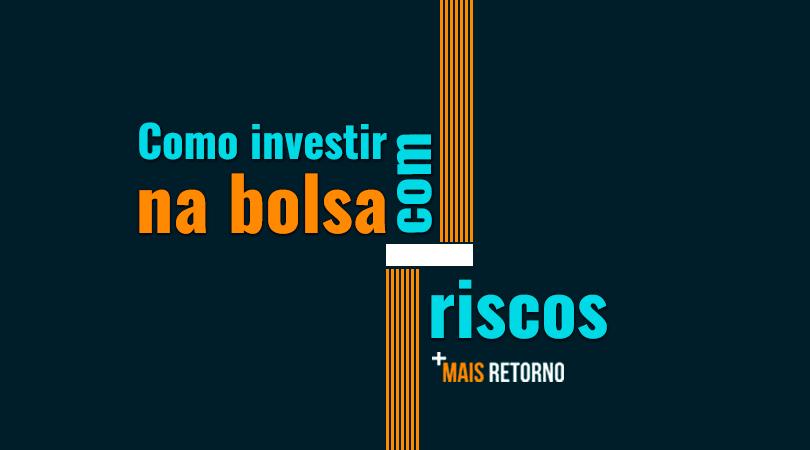 Como investir na bolsa com menos riscos