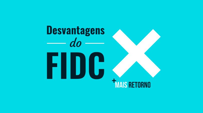 Desvantagens do FIDC