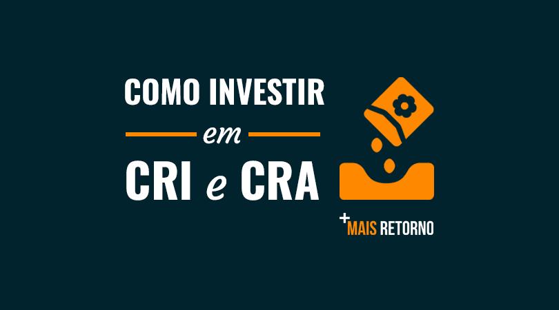 Como investir em CRI e CRA