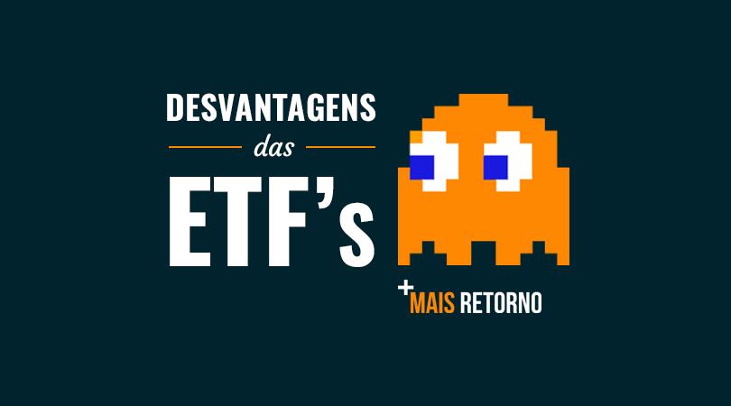 Desvantagens das ETFs