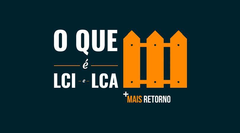 O que é LCI e LCA