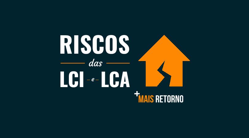 Riscos das LCI e LCA