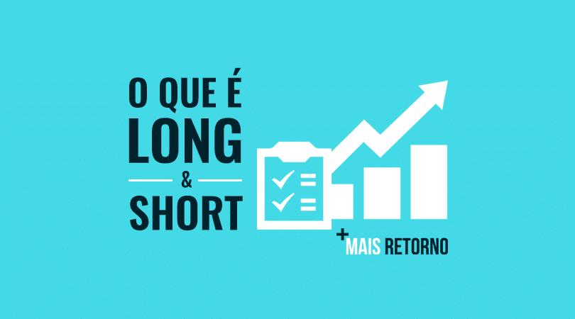 O que é Long & Short