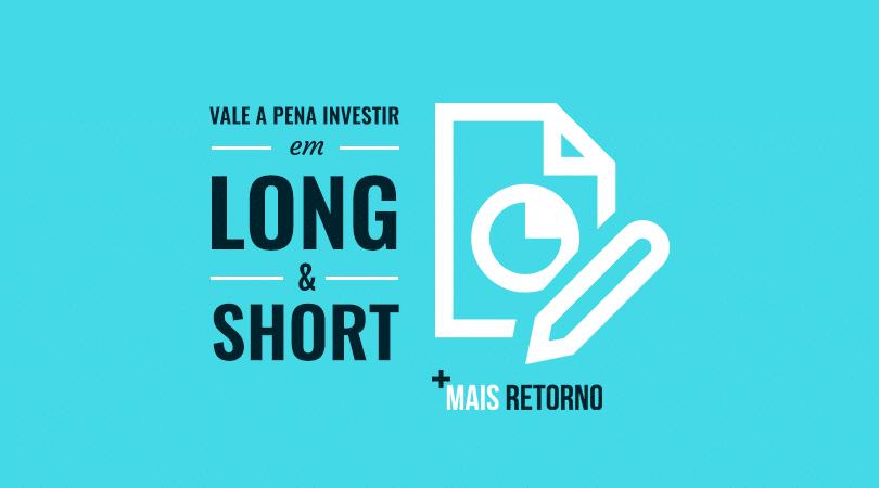 Vale a pena investir em Long & Short