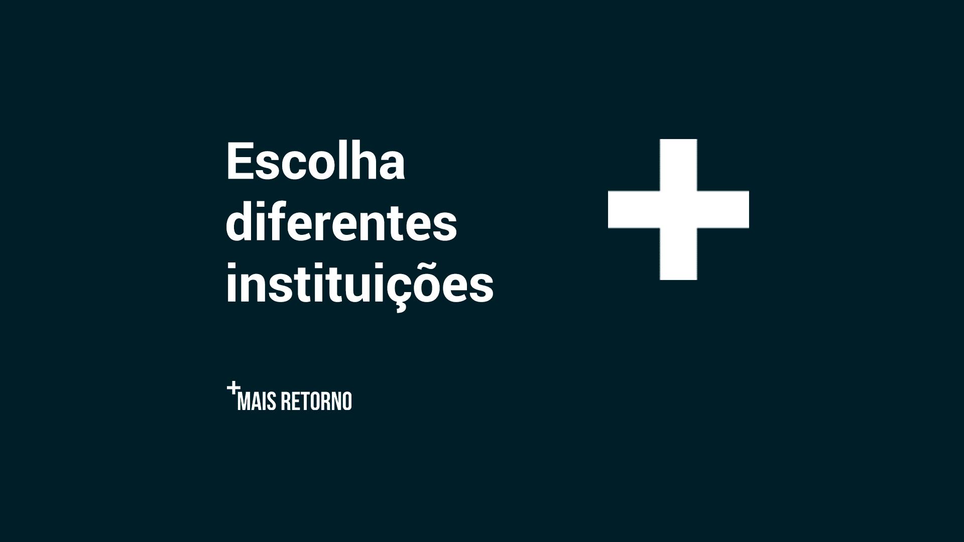 Escolha diferentes instituições