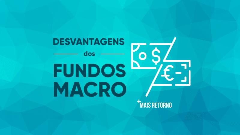 Desvantagens dos Fundos Macro