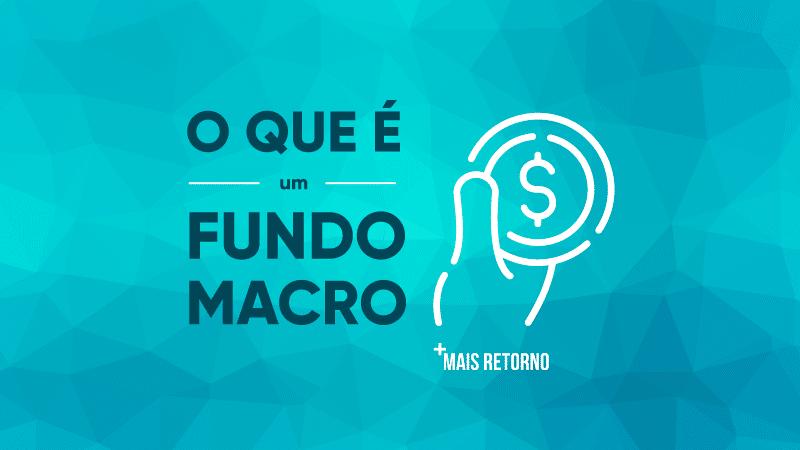 O que é um Fundo Macro