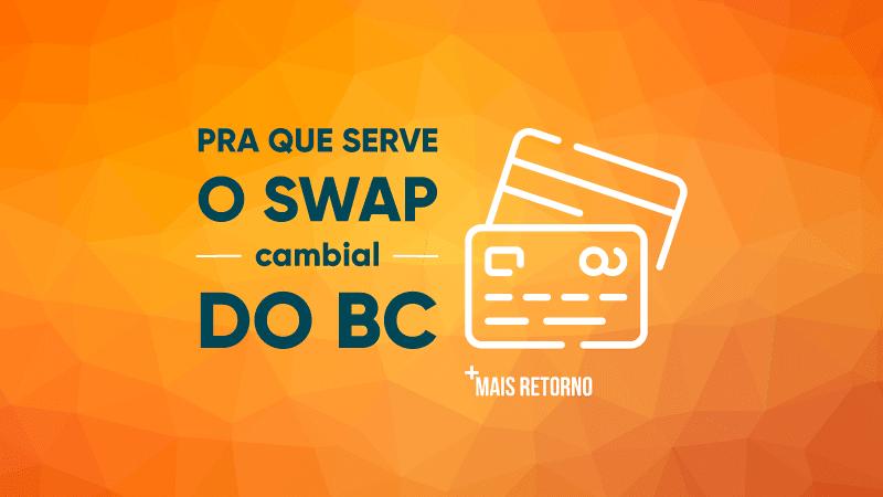 Pra que serve o SWAP cambial do BC