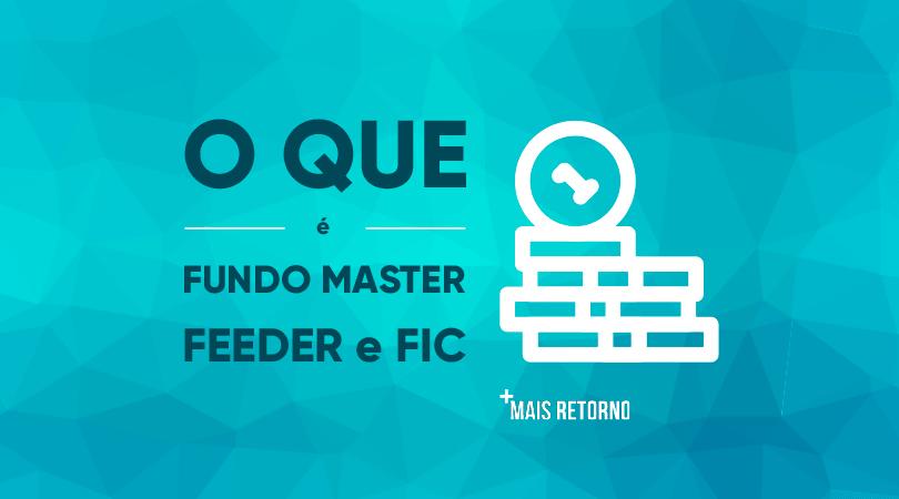 O que é Fundo Master, Feeder e FIC