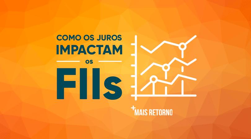 Como os juros impactam os FIIs