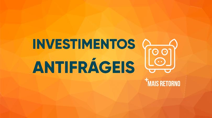 Investimentos Antifrágeis