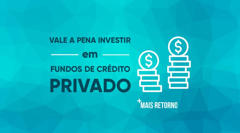 Vale a pena investir em fundos de crédito privado