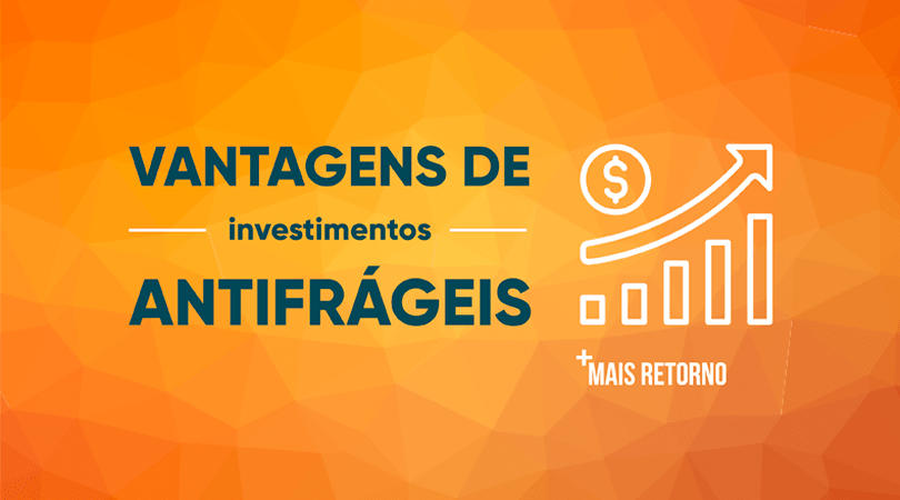 Vantagens de investimentos antifrágeis