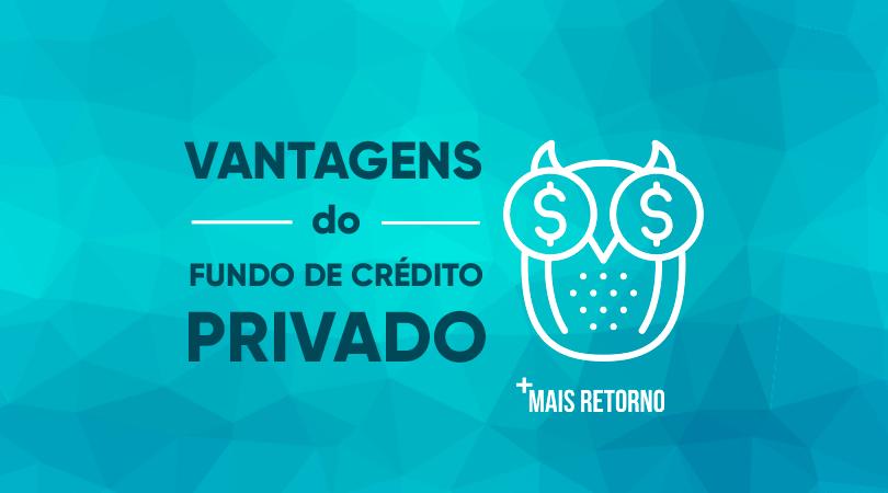Vantagens do fundo de crédito privado
