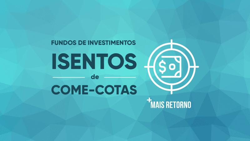 Tributação nos investimentos: conheça 6 Fundos isentos do come-cotas