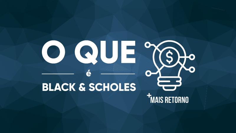 O que é Black & Scholes