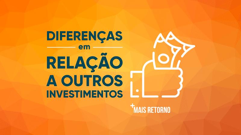 Diferença em relação a outros investimentos