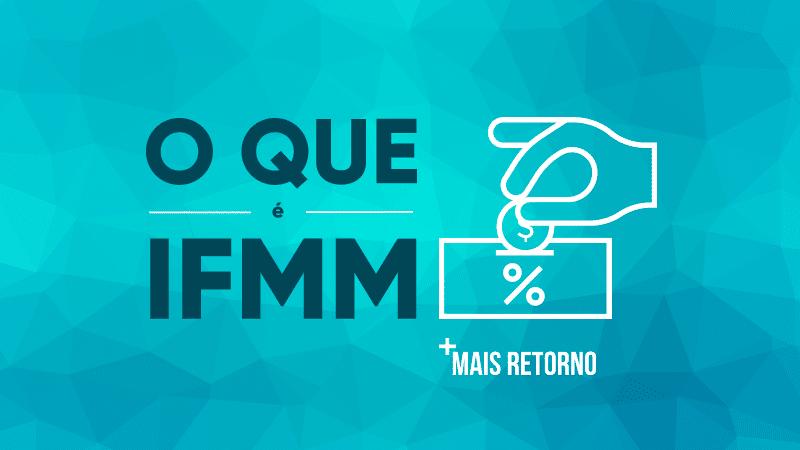 O que é IFMM