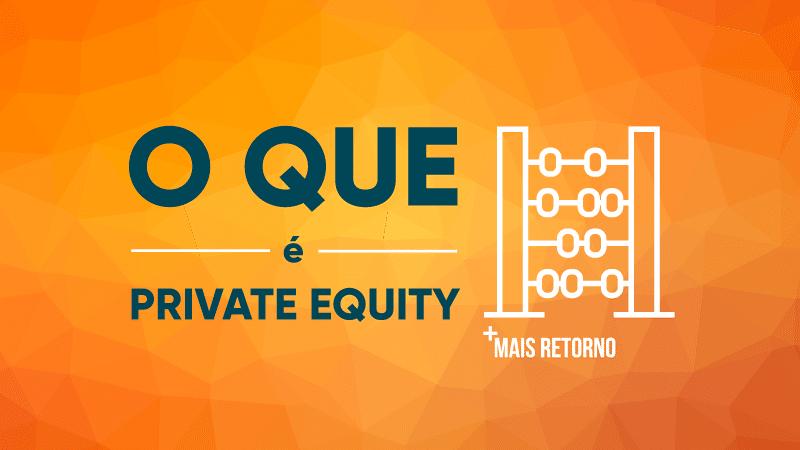 O que é Private Equity