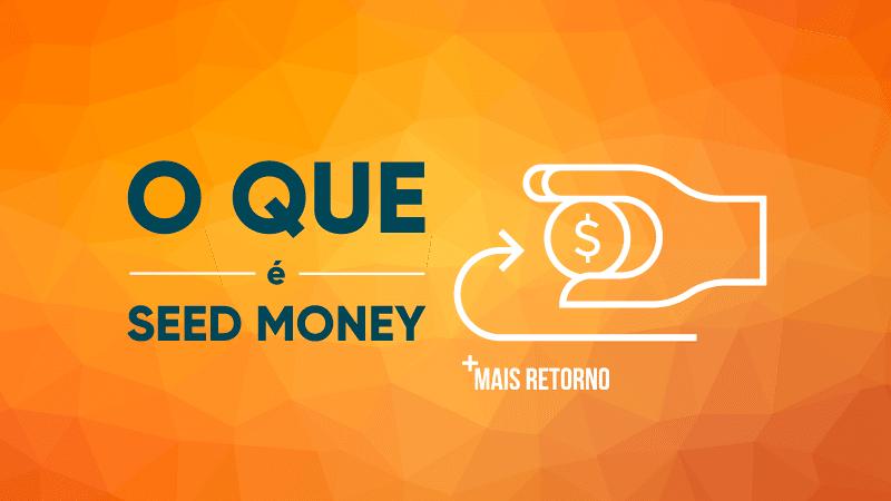O que é Seed Money