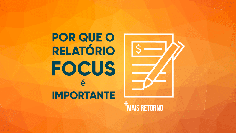 Por que o Relatório Focus é importante