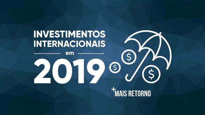 investimentos internacionais em 2019