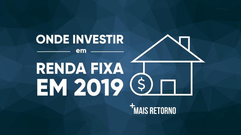 Onde investir em renda fixa em 2019