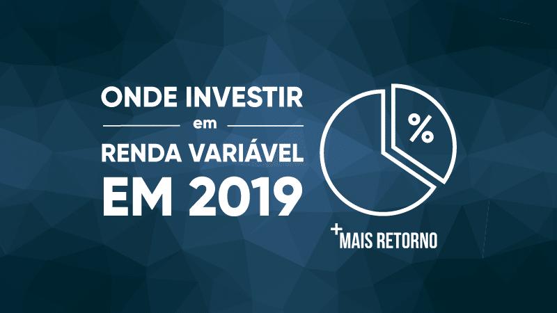 Onde investir em Renda Variável em 2019