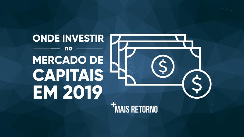 Onde investir no mercado de capitais em 2019