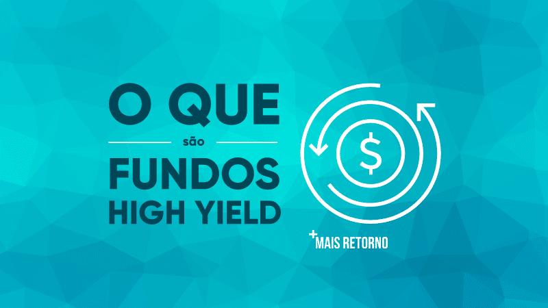 o que são fundos high yield