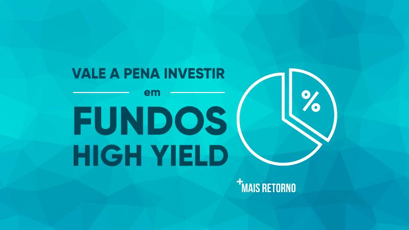 vale a pena investir em fundos high yield