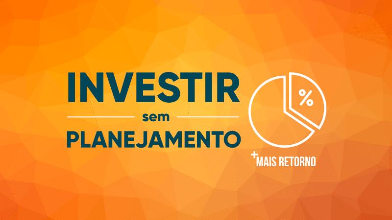 Investir sem planejamento