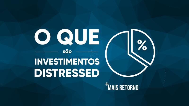 O que são investimentos distressed