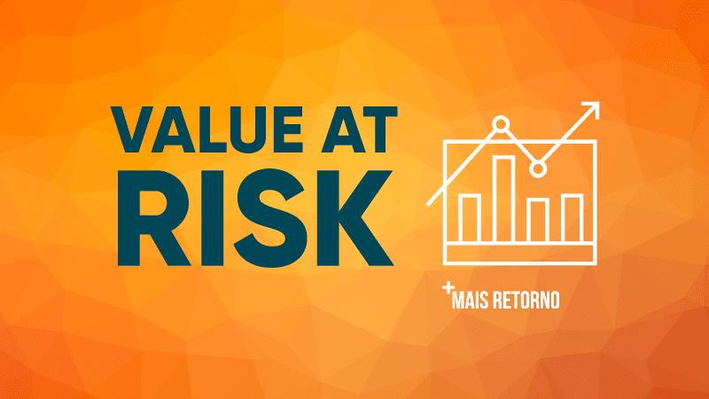 O que é VaR (Value at Risk)? Saiba como avaliar o risco dos seus investimentos