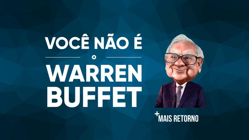 Você não é o Warren Buffet