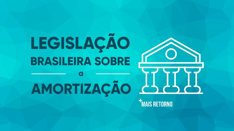 Legislação Brasileira sobre amortização