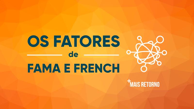 Os fatores de fama e french