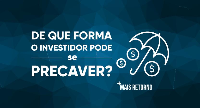 De que forma o investidor pode se precaver?