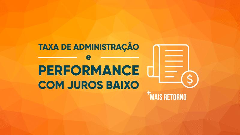 Taxa de administração e performance com juros baixo