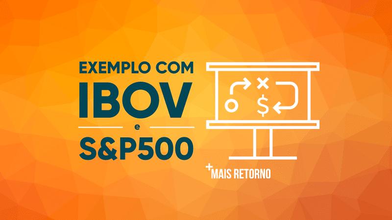 Exemplo de alocação de ativos com IBOV e S&P500. Ilustração.
