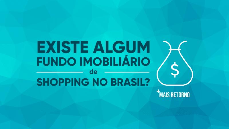 Existe algum fundo imobiliário de shopping no Brasil, ilustração.