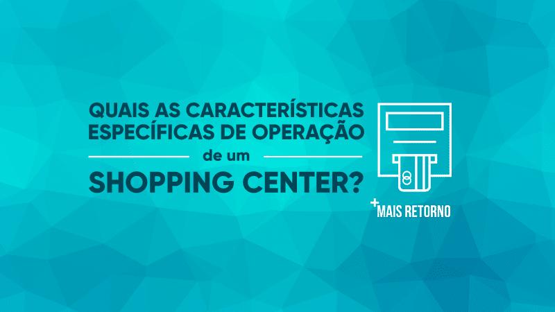 Quais as características específicas de operação de um shopping center, ilustração.