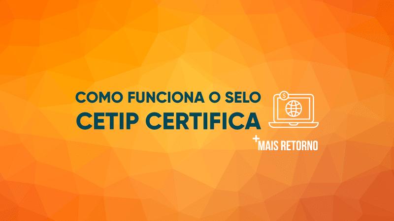 Como funciona o selo CETIP Certifica, ilustração.
