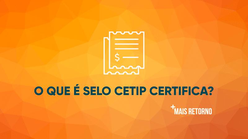 O que é o selo CETIP Certifica, ilustração.