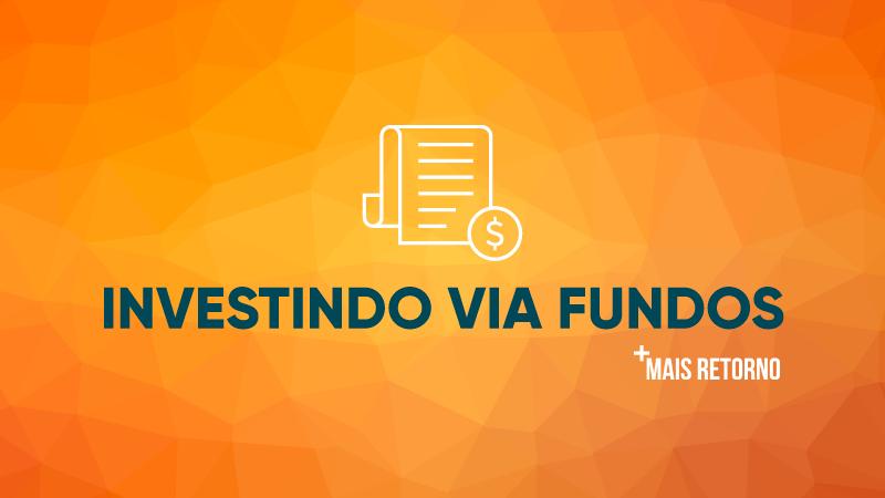 Investindo via fundos