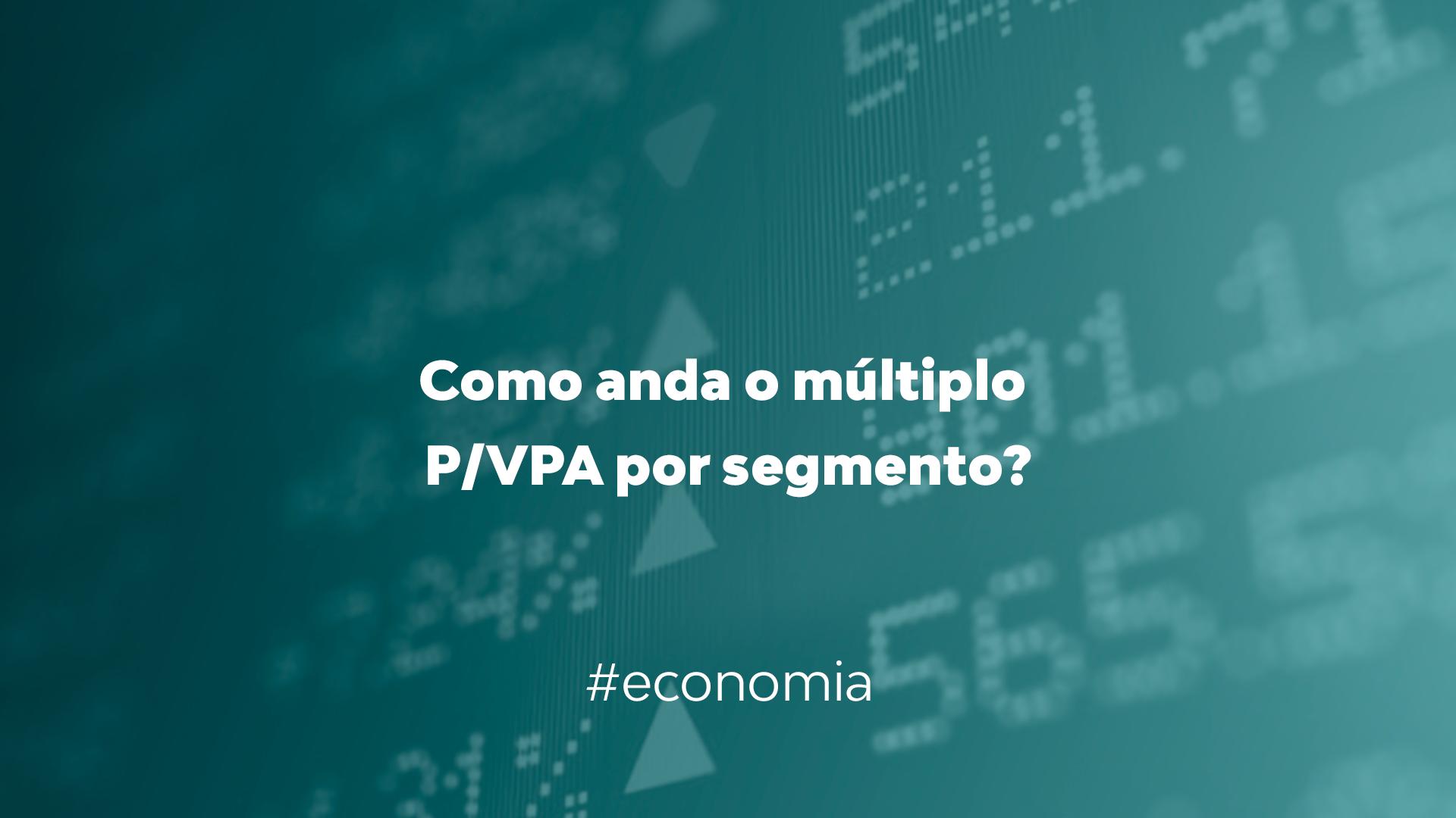 Como anda o múltiplo P/VPA por segmento?
